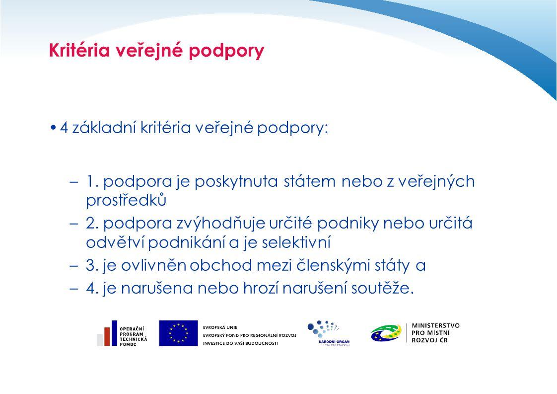 Kritéria veřejné podpory 4 základní kritéria veřejné podpory: –1.