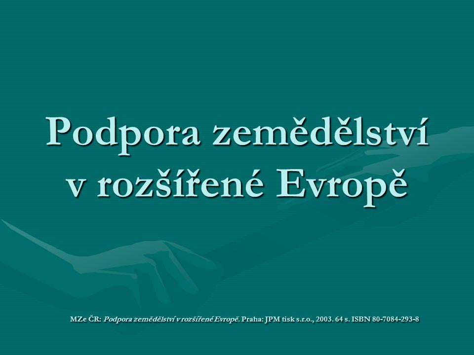Podpora zemědělství v rozšířené Evropě MZe ČR: Podpora zemědělství v rozšířené Evropě. Praha: JPM tisk s.r.o., 2003. 64 s. ISBN 80-7084-293-8
