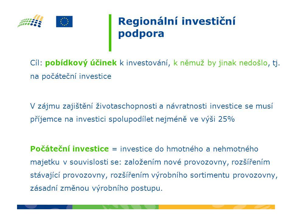 Regionální investiční podpora Cíl: pobídkový účinek k investování, k němuž by jinak nedošlo, tj.
