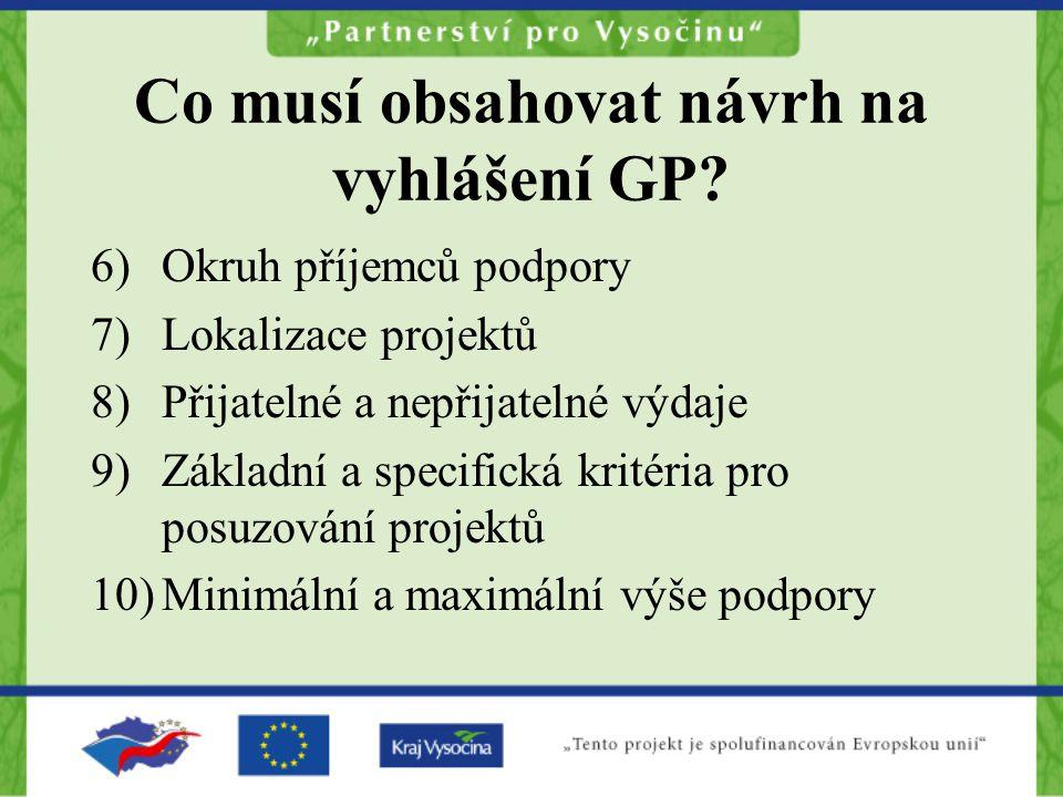 Co musí obsahovat návrh na vyhlášení GP? 6)Okruh příjemců podpory 7)Lokalizace projektů 8)Přijatelné a nepřijatelné výdaje 9)Základní a specifická kri