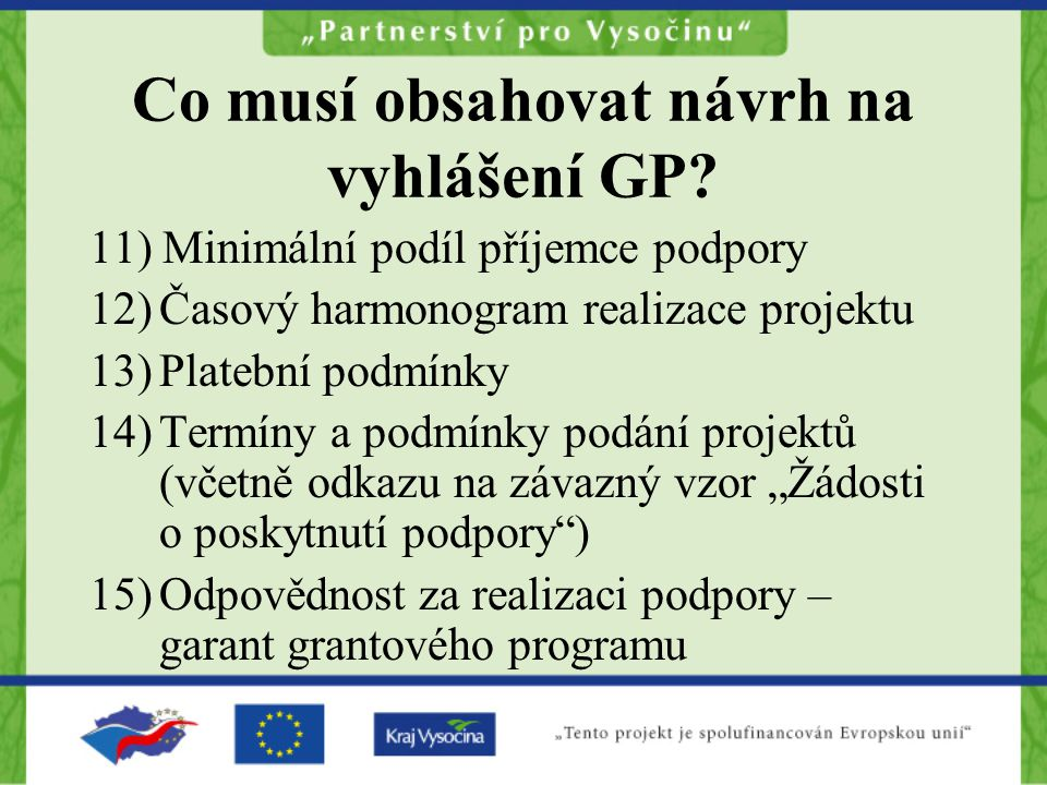 Co musí obsahovat návrh na vyhlášení GP? 11) Minimální podíl příjemce podpory 12)Časový harmonogram realizace projektu 13)Platební podmínky 14)Termíny