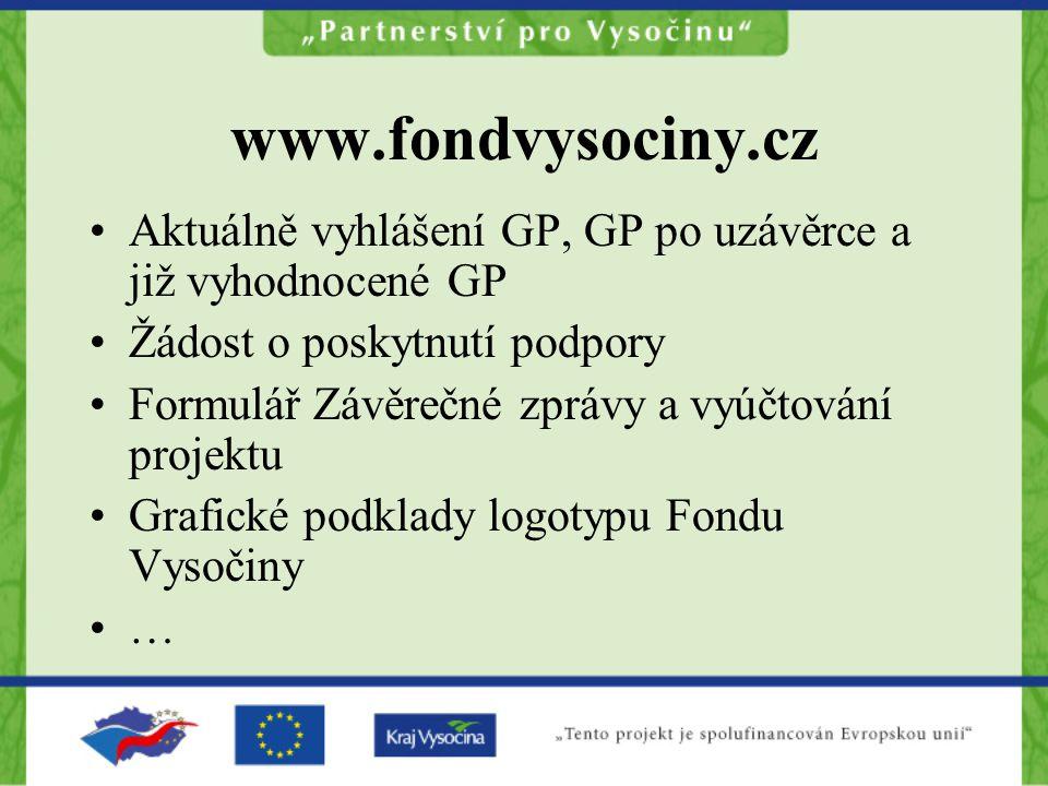 www.fondvysociny.cz Aktuálně vyhlášení GP, GP po uzávěrce a již vyhodnocené GP Žádost o poskytnutí podpory Formulář Závěrečné zprávy a vyúčtování proj