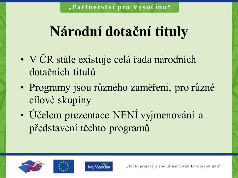 Národní dotační tituly Programy jsou vyhlašovány jednotlivými ministerstvy, financovány z jejich rozpočtů –Každoročně vyhlašované programy –Programy vyhlášené na základě momentální potřeby (např.