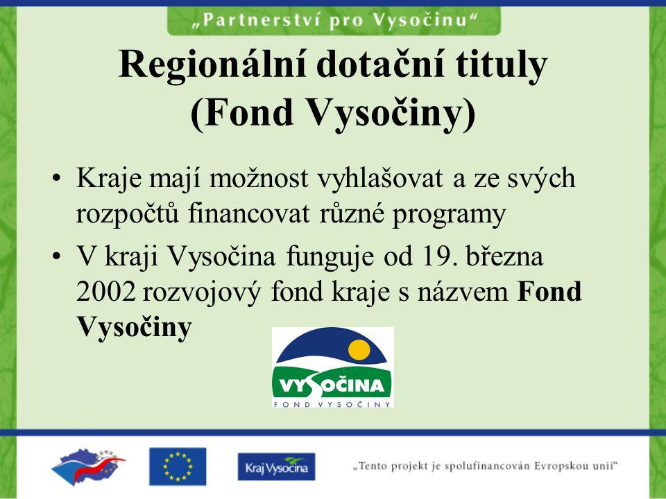 Regionální dotační tituly (Fond Vysočiny) Kraje mají možnost vyhlašovat a ze svých rozpočtů financovat různé programy V kraji Vysočina funguje od 19.