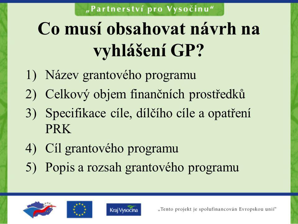 Co musí obsahovat návrh na vyhlášení GP? 1)Název grantového programu 2)Celkový objem finančních prostředků 3)Specifikace cíle, dílčího cíle a opatření