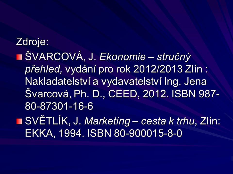 Zdroje: ŠVARCOVÁ, J. Ekonomie – stručný přehled, vydání pro rok 2012/2013 Zlín : Nakladatelství a vydavatelství Ing. Jena Švarcová, Ph. D., CEED, 2012