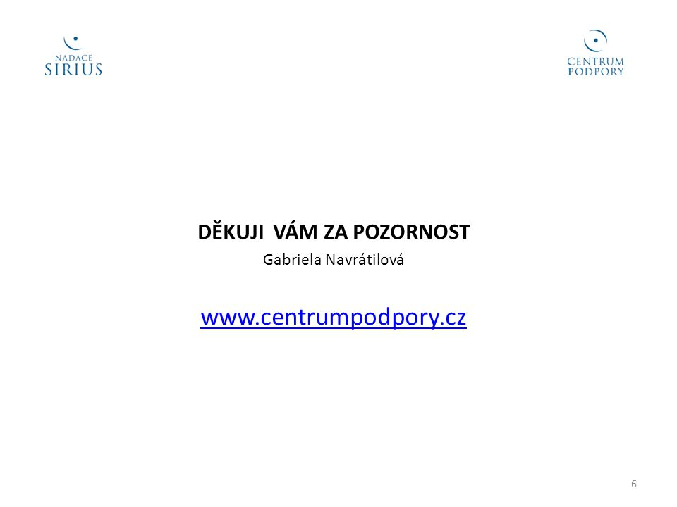 DĚKUJI VÁM ZA POZORNOST Gabriela Navrátilová www.centrumpodpory.cz 6