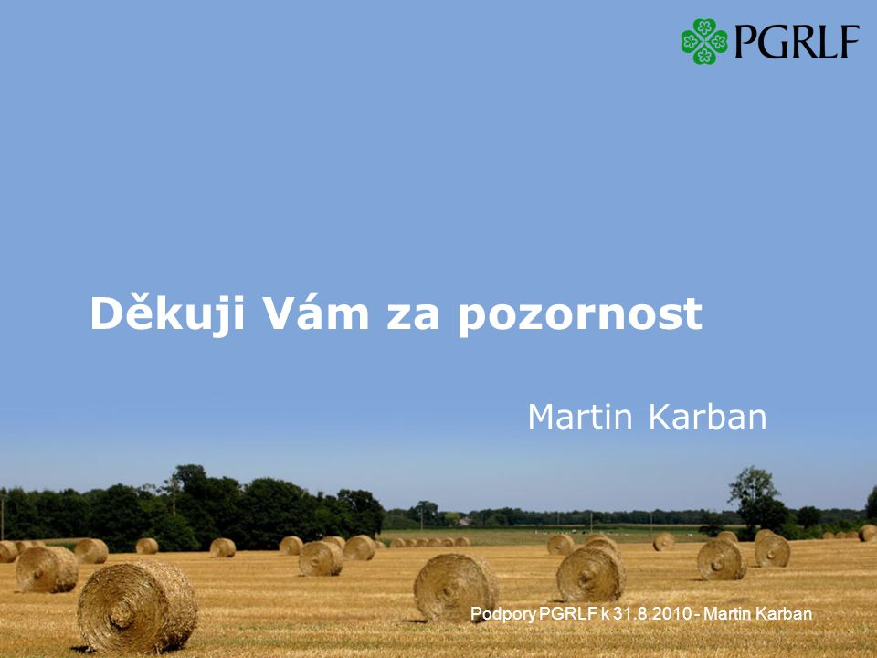 Podpory PGRLF k 31.8.2010 - Martin Karban Děkuji Vám za pozornost Martin Karban