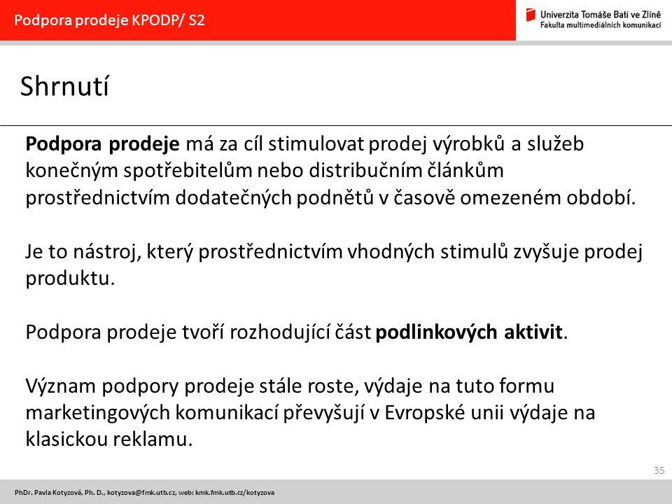 35 PhDr. Pavla Kotyzová, Ph. D., kotyzova@fmk.utb.cz, web: kmk.fmk.utb.cz/kotyzova Shrnutí Podpora prodeje KPODP/ S2 Podpora prodeje má za cíl stimulo