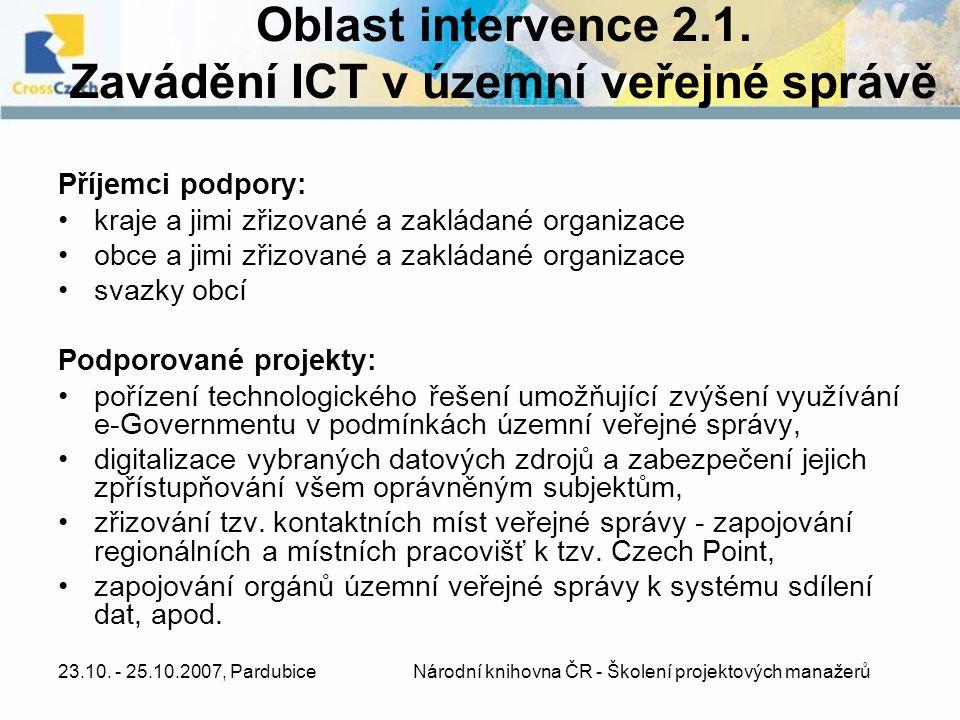 23.10. - 25.10.2007, Pardubice Národní knihovna ČR - Školení projektových manažerů Oblast intervence 2.1. Zavádění ICT v územní veřejné správě Příjemc