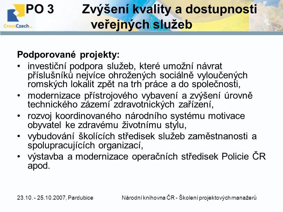 23.10. - 25.10.2007, Pardubice Národní knihovna ČR - Školení projektových manažerů PO 3Zvýšení kvality a dostupnosti veřejných služeb Podporované proj