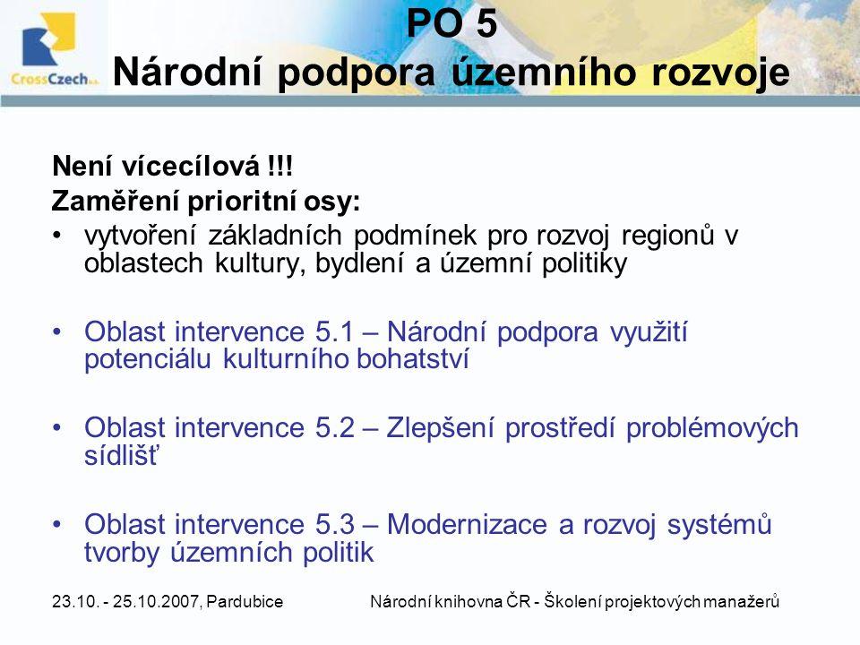 23.10. - 25.10.2007, Pardubice Národní knihovna ČR - Školení projektových manažerů PO 5 Národní podpora územního rozvoje Není vícecílová !!! Zaměření