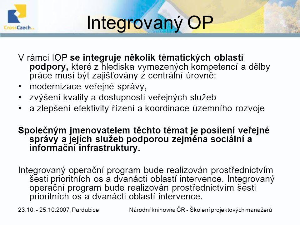 23.10. - 25.10.2007, Pardubice Národní knihovna ČR - Školení projektových manažerů Integrovaný OP V rámci IOP se integruje několik tématických oblastí