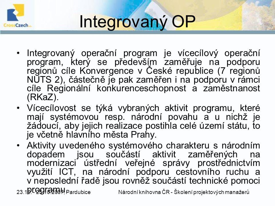23.10. - 25.10.2007, Pardubice Národní knihovna ČR - Školení projektových manažerů Integrovaný OP Integrovaný operační program je vícecílový operační