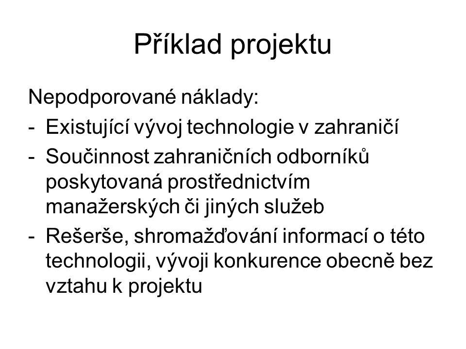 Příklad projektu Nepodporované náklady: -Existující vývoj technologie v zahraničí -Součinnost zahraničních odborníků poskytovaná prostřednictvím manaž