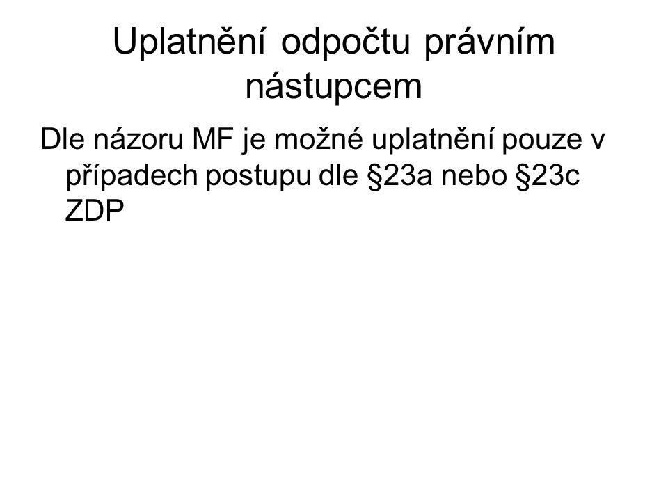 Uplatnění odpočtu právním nástupcem Dle názoru MF je možné uplatnění pouze v případech postupu dle §23a nebo §23c ZDP