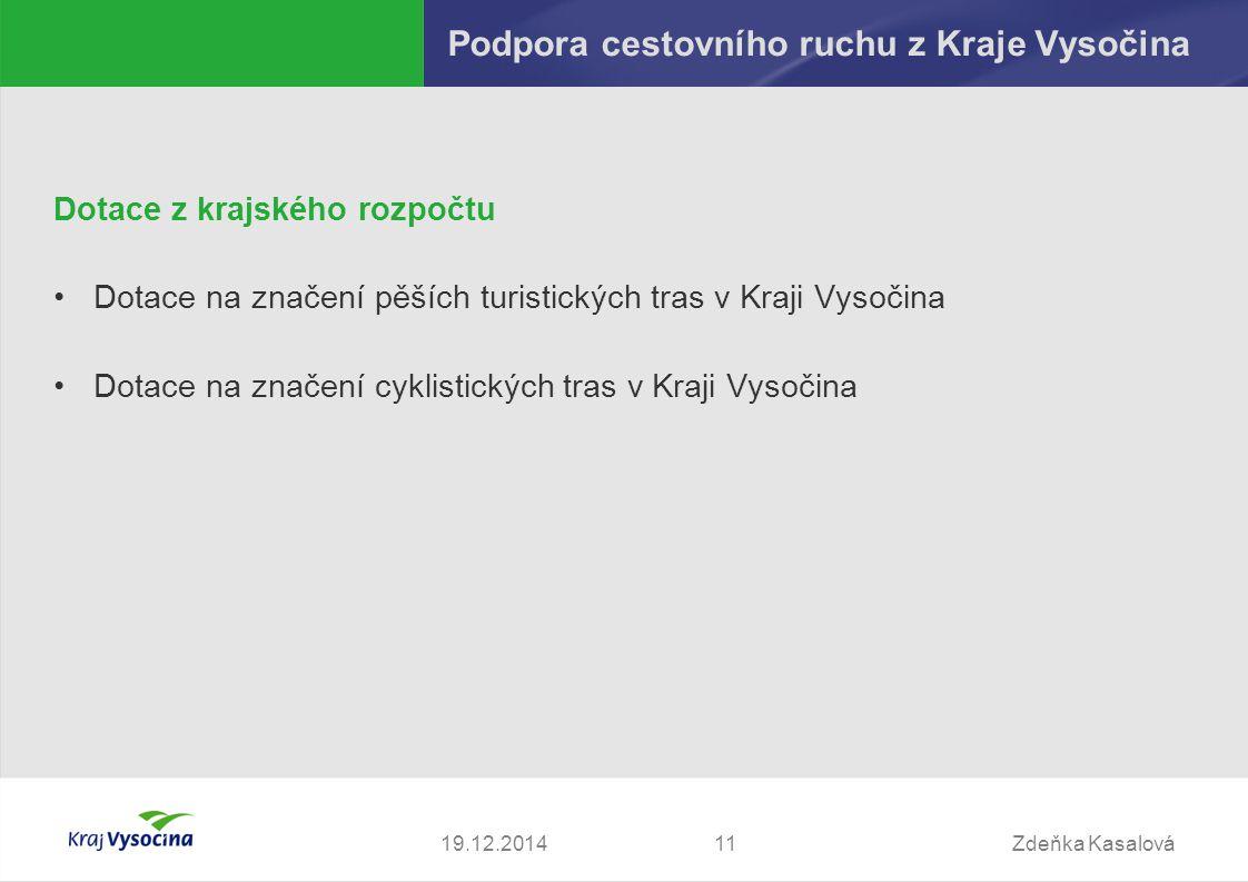 Zdeňka Kasalová1119.12.2014 Podpora cestovního ruchu z Kraje Vysočina Dotace z krajského rozpočtu Dotace na značení pěších turistických tras v Kraji V