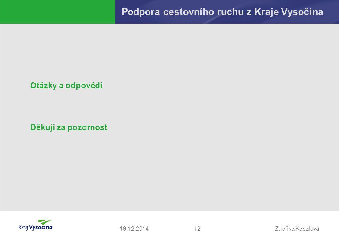Zdeňka Kasalová1219.12.2014 Podpora cestovního ruchu z Kraje Vysočina Otázky a odpovědi Děkuji za pozornost