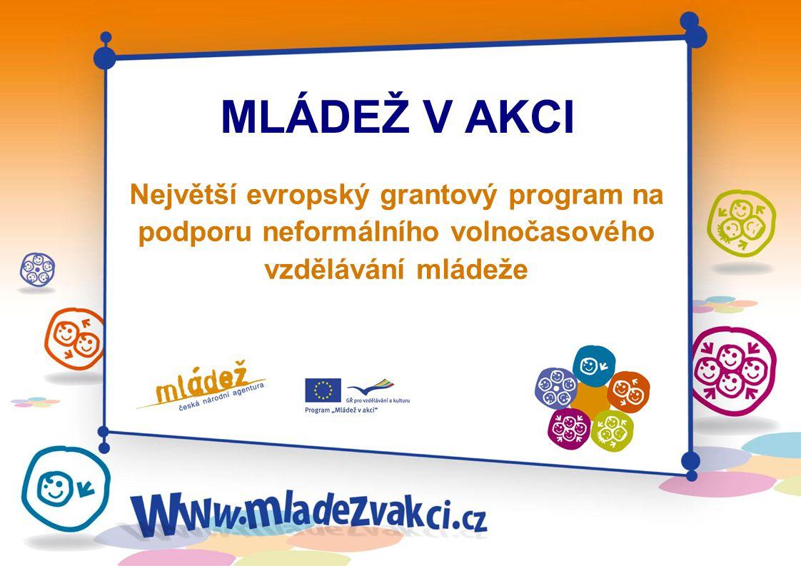 MLÁDEŽ V AKCI Největší evropský grantový program na podporu neformálního volnočasového vzdělávání mládeže