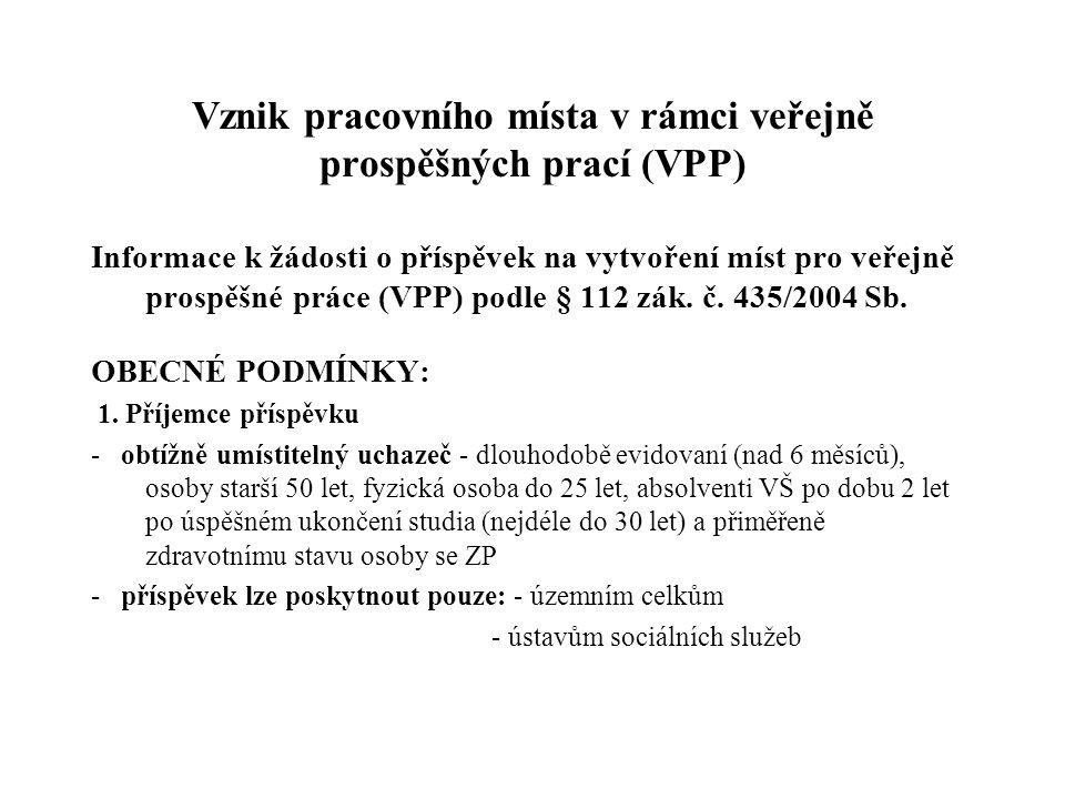 Vznik pracovního místa v rámci veřejně prospěšných prací (VPP) Informace k žádosti o příspěvek na vytvoření míst pro veřejně prospěšné práce (VPP) pod