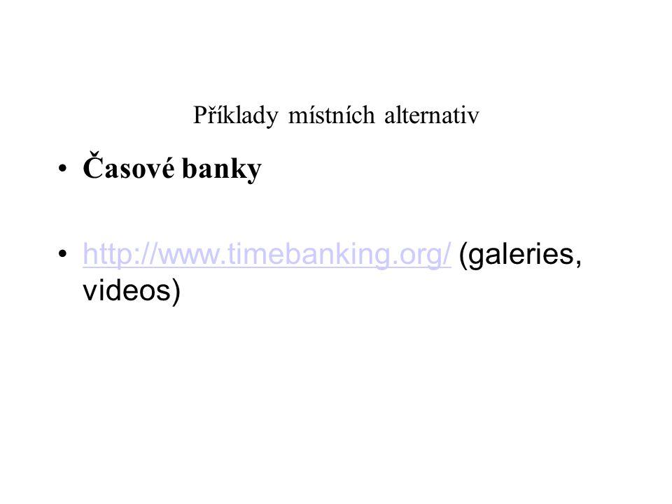 Příklady místních alternativ Časové banky http://www.timebanking.org/ (galeries, videos) http://www.timebanking.org/
