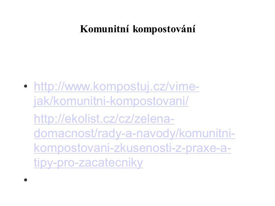 Komunitní kompostování http://www.kompostuj.cz/vime- jak/komunitni-kompostovani/ http://www.kompostuj.cz/vime- jak/komunitni-kompostovani/ http://ekol