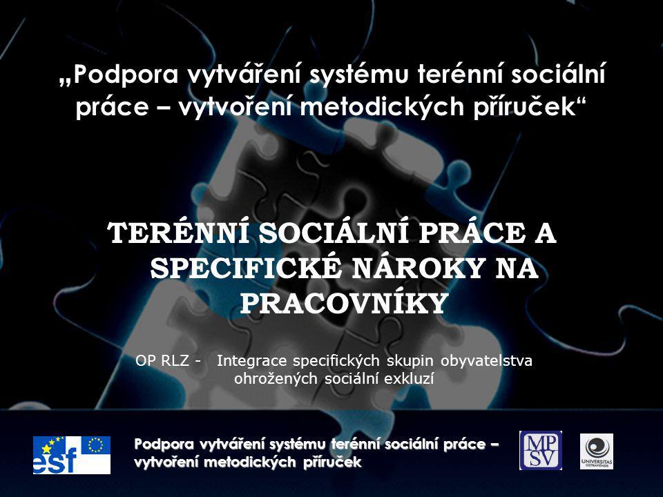 """"""" Podpora vytváření systému terénní sociální práce – vytvoření metodických příruček"""" TERÉNNÍ SOCIÁLNÍ PRÁCE A SPECIFICKÉ NÁROKY NA PRACOVNÍKY Podpora"""