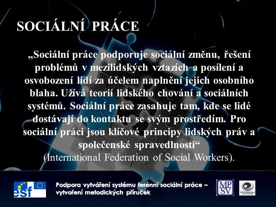 """SOCIÁLNÍ PRÁCE Podpora vytváření systému terénní sociální práce – vytvoření metodických příruček """"Sociální práce podporuje sociální změnu, řešení prob"""