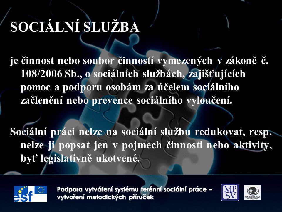 SOCIÁLNÍ SLUŽBA je činnost nebo soubor činností vymezených v zákoně č. 108/2006 Sb., o sociálních službách, zajišťujících pomoc a podporu osobám za úč