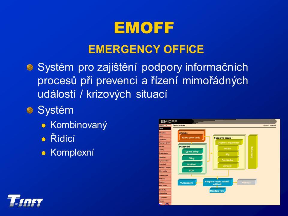 EMOFF EMERGENCY OFFICE Systém pro zajištění podpory informačních procesů při prevenci a řízení mimořádných událostí / krizových situací Systém Kombinovaný Řídící Komplexní