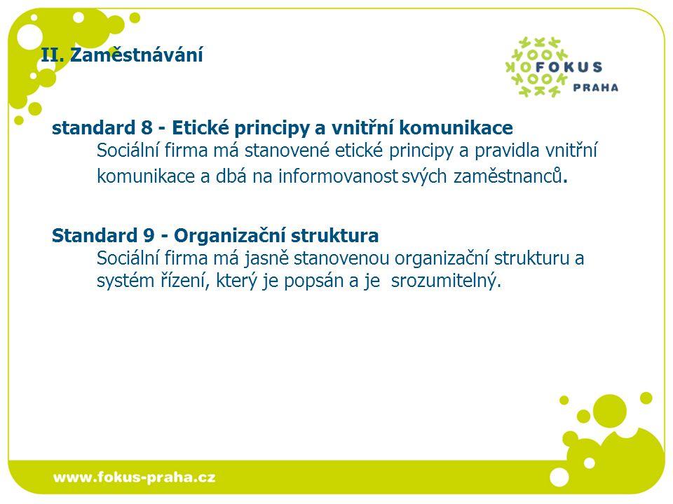 II. Zaměstnávání standard 8 - Etické principy a vnitřní komunikace Sociální firma má stanovené etické principy a pravidla vnitřní komunikace a dbá na