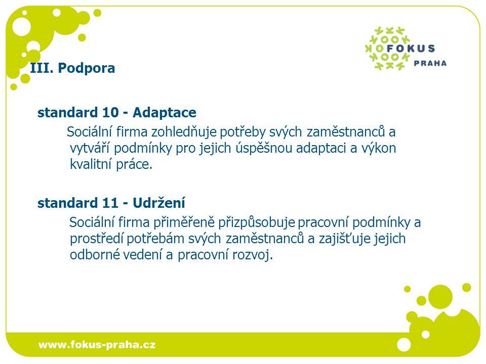 III. Podpora standard 10 - Adaptace Sociální firma zohledňuje potřeby svých zaměstnanců a vytváří podmínky pro jejich úspěšnou adaptaci a výkon kvalit