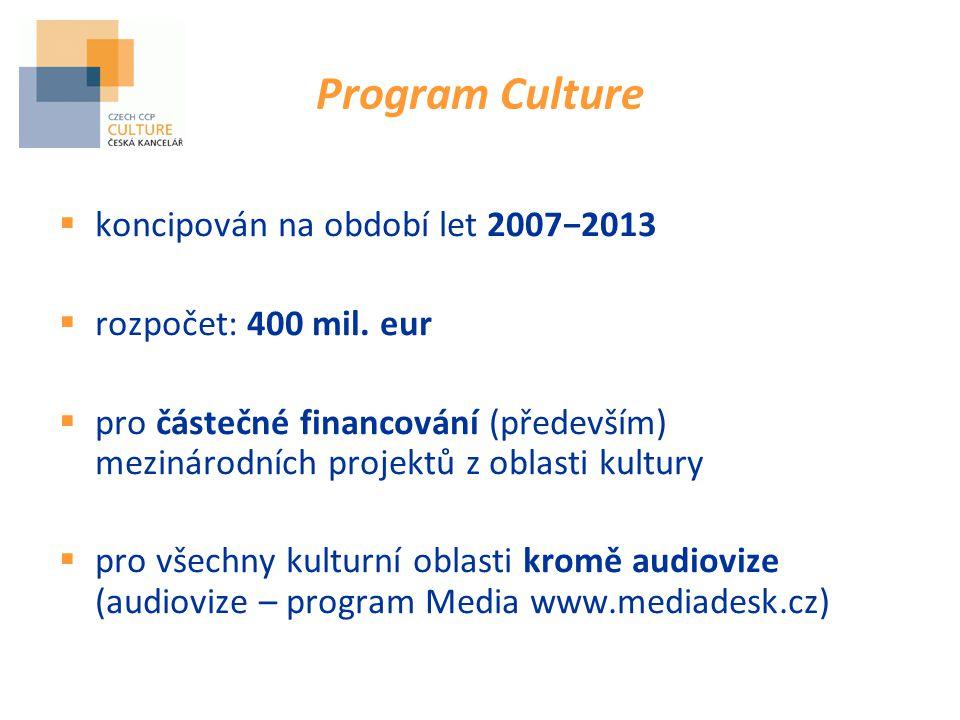 Program Culture  koncipován na období let 2007−2013  rozpočet: 400 mil.