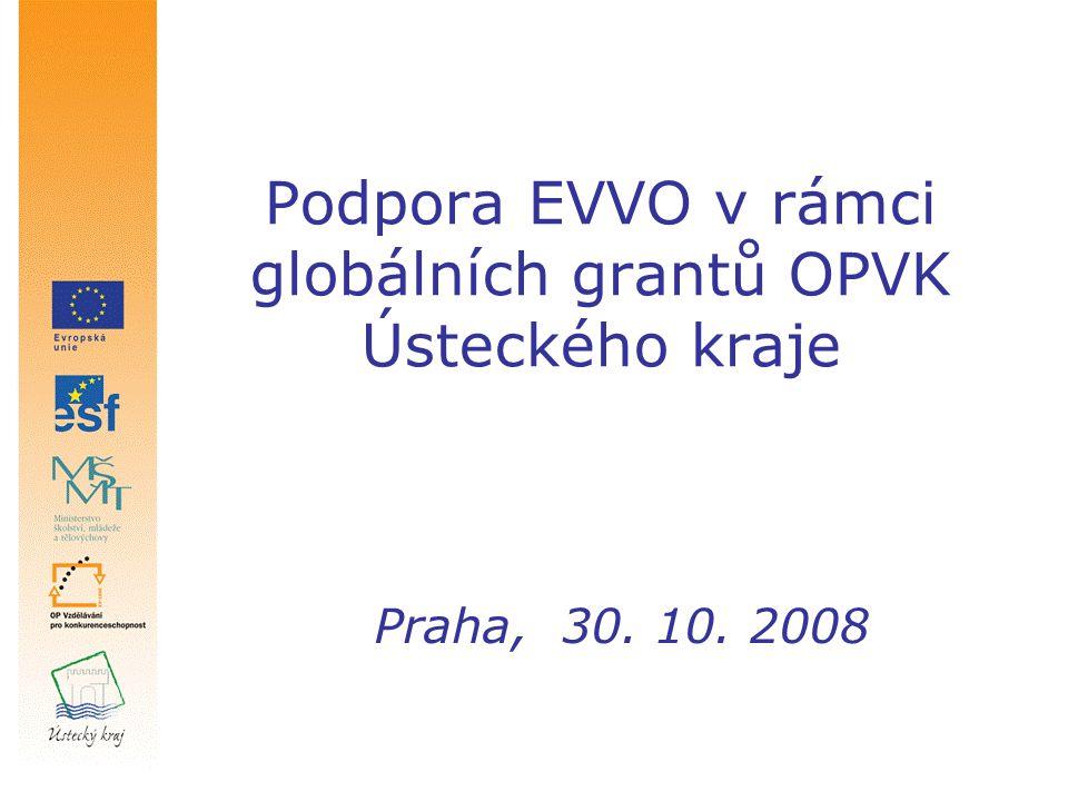 Podpora EVVO v rámci globálních grantů OPVK Ústeckého kraje Praha, 30. 10. 2008