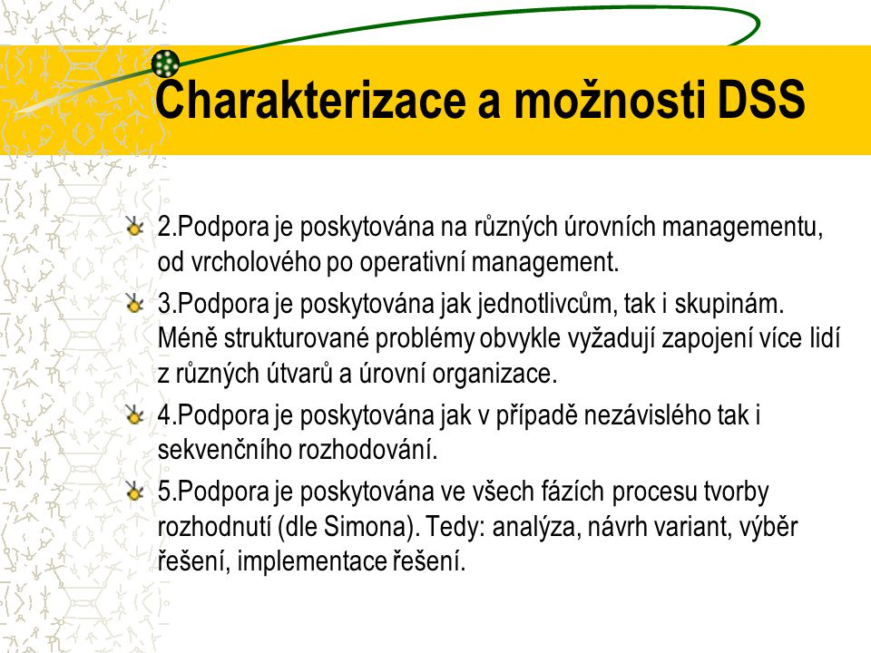 Charakterizace a možnosti DSS DSS (viz obrázek): 1.Poskytuje podporu rozhodovatelům zejména v částečně strukturovaných a nestrukturovaných situacích t