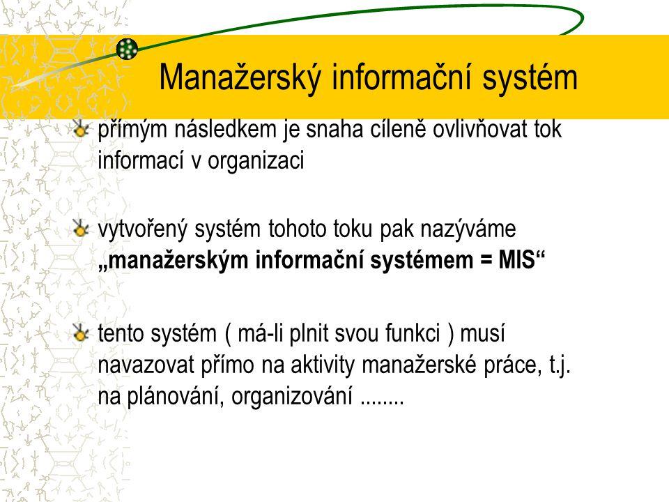 Manažerský informační systém závislost managementu na informacích roste s velikostí a složitostí jejich organizace důvodem je to, že současně roste i