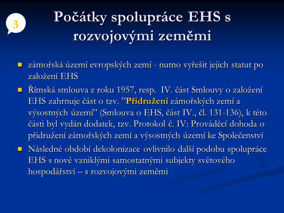 Počátky spolupráce EHS s rozvojovými zeměmi zámořská území evropských zemí - nutno vyřešit jejich statut po založení EHS zámořská území evropských zemí - nutno vyřešit jejich statut po založení EHS Římská smlouva z roku 1957, resp.