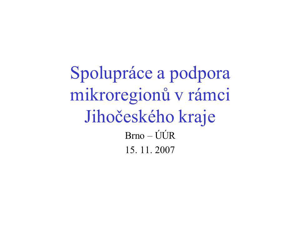 Spolupráce a podpora mikroregionů v rámci Jihočeského kraje Brno – ÚÚR 15. 11. 2007