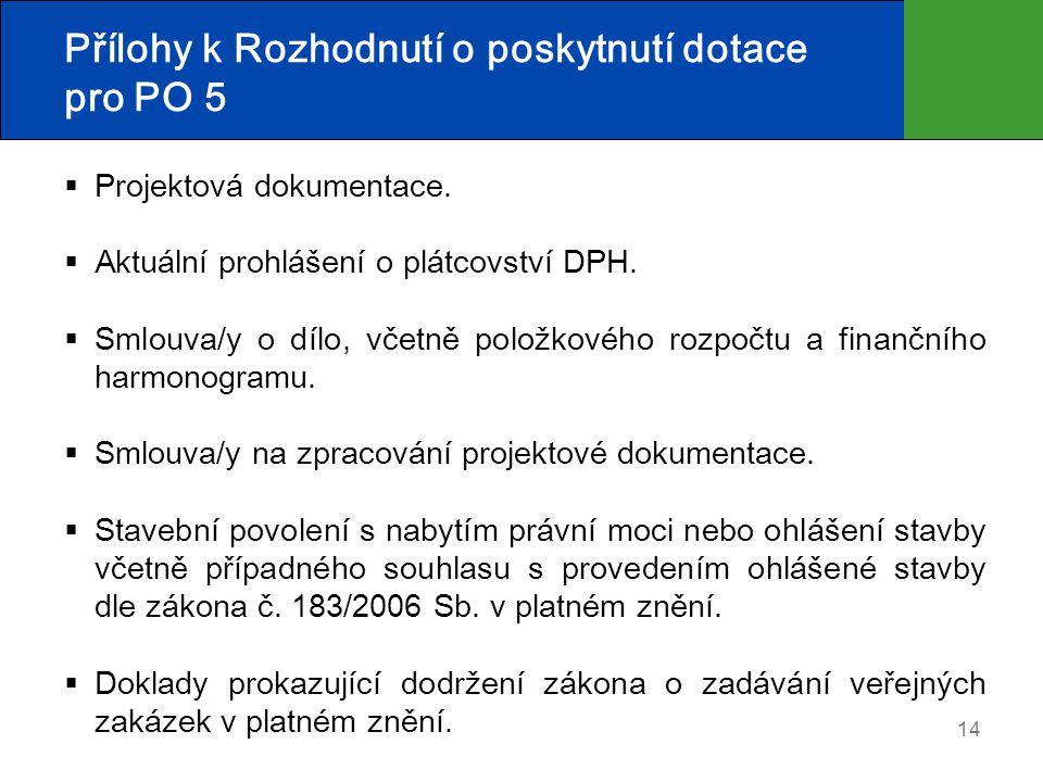 14 Přílohy k Rozhodnutí o poskytnutí dotace pro PO 5  Projektová dokumentace.  Aktuální prohlášení o plátcovství DPH.  Smlouva/y o dílo, včetně pol