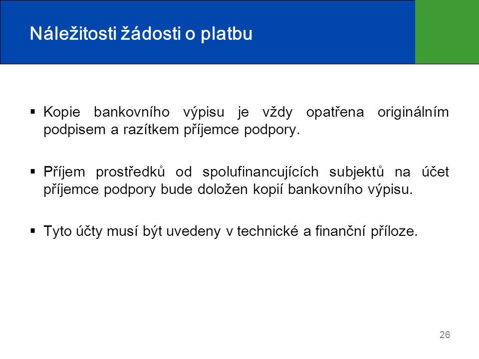 26 Náležitosti žádosti o platbu  Kopie bankovního výpisu je vždy opatřena originálním podpisem a razítkem příjemce podpory.  Příjem prostředků od sp