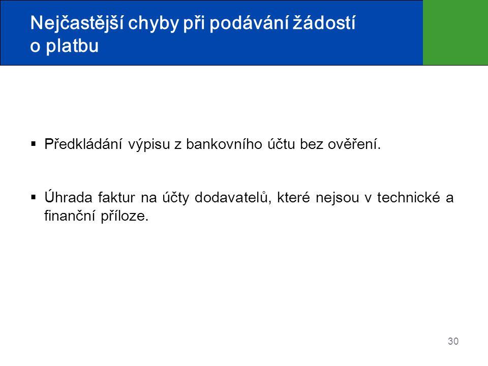 30 Nejčastější chyby při podávání žádostí o platbu  Předkládání výpisu z bankovního účtu bez ověření.