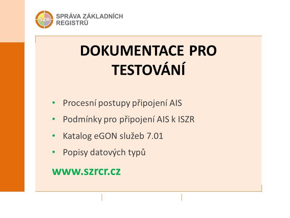 DOKUMENTACE PRO TESTOVÁNÍ Procesní postupy připojení AIS Podmínky pro připojení AIS k ISZR Katalog eGON služeb 7.01 Popisy datových typů www.szrcr.cz