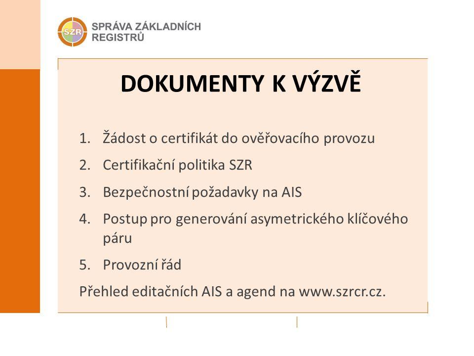 DOKUMENTY K VÝZVĚ 1.Žádost o certifikát do ověřovacího provozu 2.Certifikační politika SZR 3.Bezpečnostní požadavky na AIS 4.Postup pro generování asy