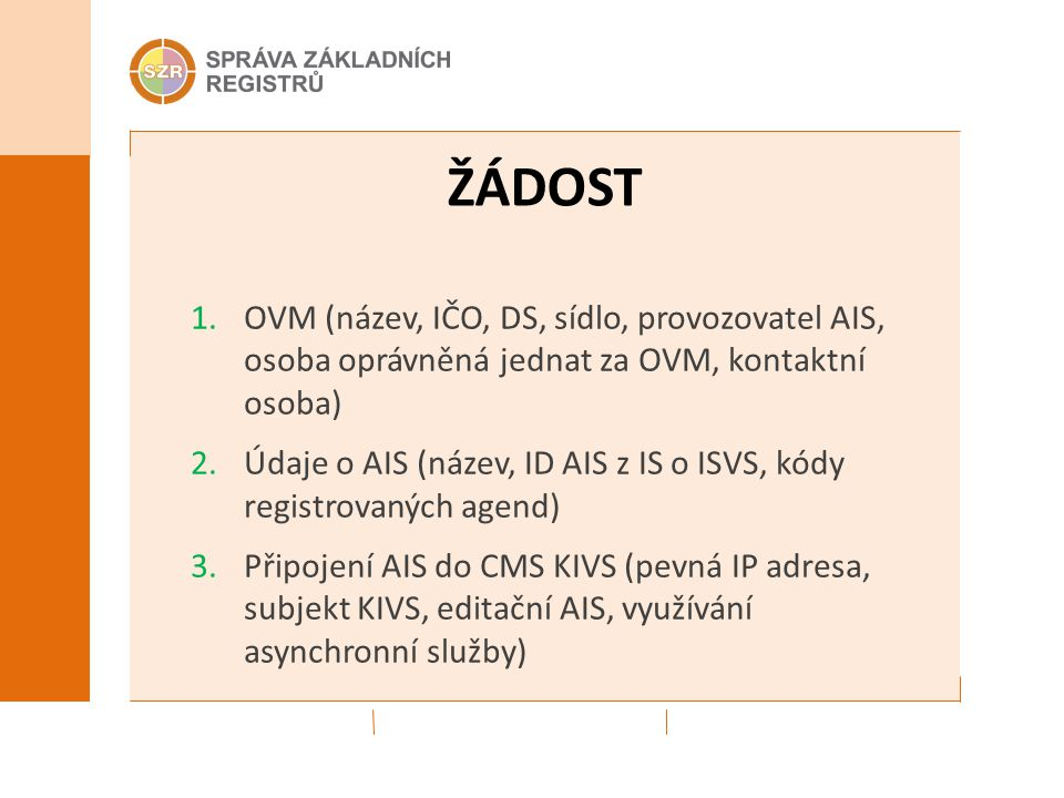 ŽÁDOST 1.OVM (název, IČO, DS, sídlo, provozovatel AIS, osoba oprávněná jednat za OVM, kontaktní osoba) 2.Údaje o AIS (název, ID AIS z IS o ISVS, kódy