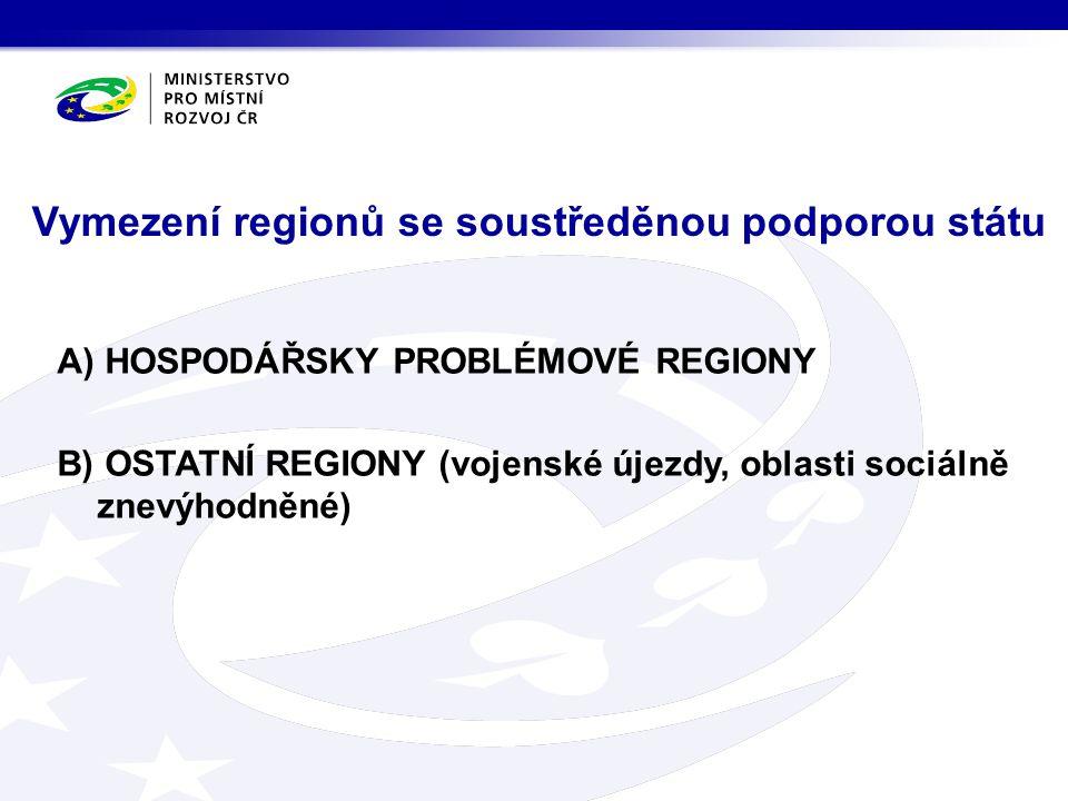 Vymezení regionů se soustředěnou podporou státu A) HOSPODÁŘSKY PROBLÉMOVÉ REGIONY B) OSTATNÍ REGIONY (vojenské újezdy, oblasti sociálně znevýhodněné)