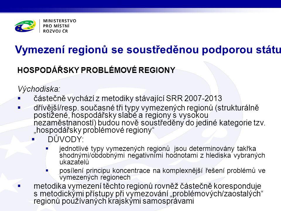 Vymezení regionů se soustředěnou podporou státu HOSPODÁŘSKY PROBLÉMOVÉ REGIONY Východiska:  částečně vychází z metodiky stávající SRR 2007-2013  dří