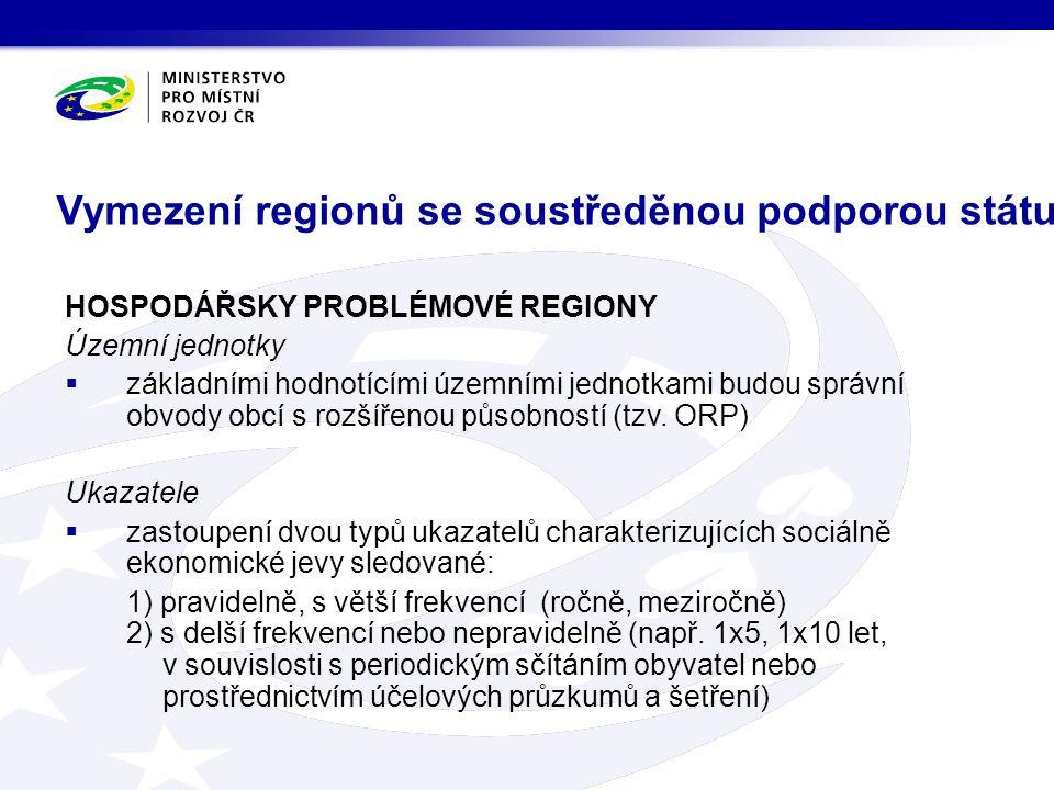 Vymezení regionů se soustředěnou podporou státu HOSPODÁŘSKY PROBLÉMOVÉ REGIONY Územní jednotky  základními hodnotícími územními jednotkami budou sprá