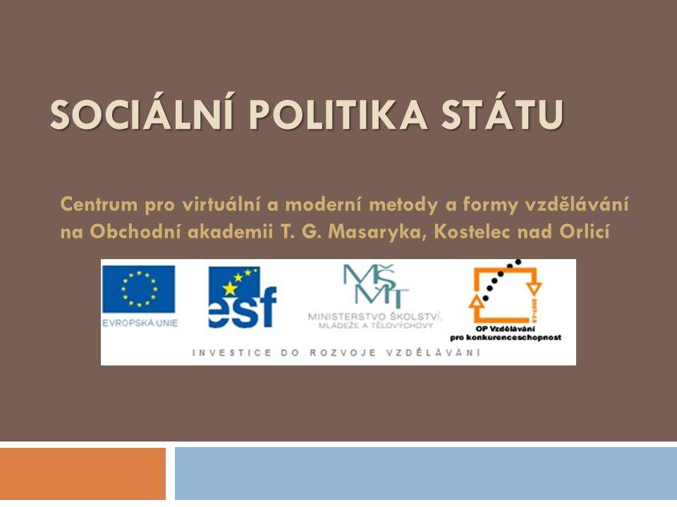 SOCIÁLNÍ POLITIKA STÁTU Centrum pro virtuální a moderní metody a formy vzdělávání na Obchodní akademii T.