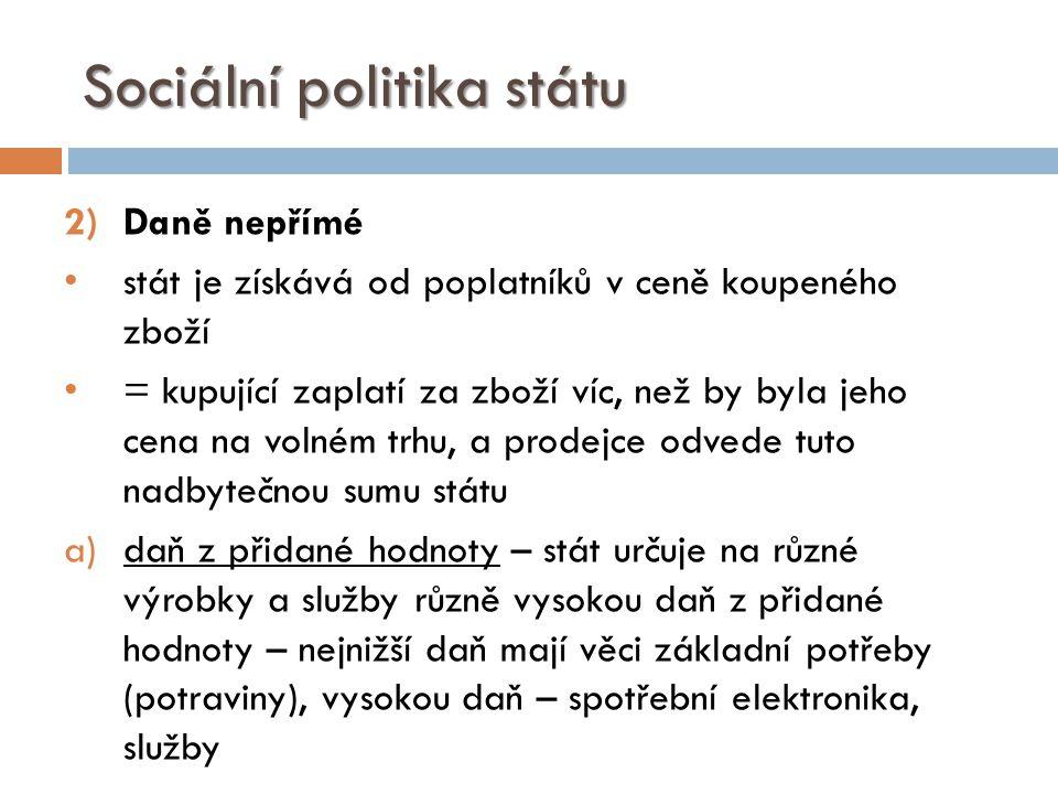 Sociální politika státu b)spotřební daň – cílem je regulovat spotřebu u některých druhů zboží (tabákové výrobky, lihoviny, uhlovodíková paliva)