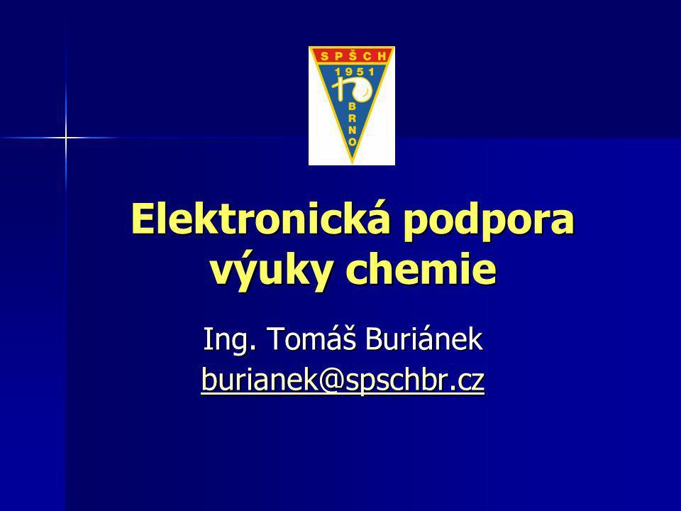 Elektronická podpora výuky chemie Ing. Tomáš Buriánek burianek@spschbr.cz